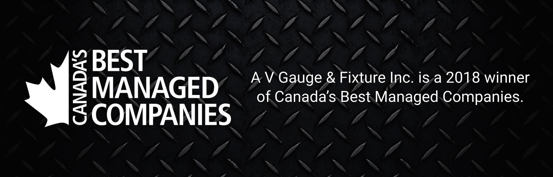 A V Gauge & Fixture Inc. is a 2018 winner of Canada's Best Managed Companies.